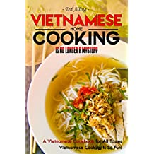 Vietnamese Home Cooking - Is No Longer a Mystery: A Vietnamese Cookbook for All Tastes - Vietnamese Cooking Is So Fun! (English Edition)