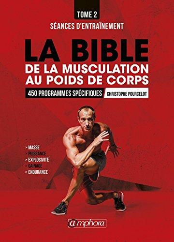 La Bible de la Musculation au Poids de Corps T2 - Seances d'Entrainement