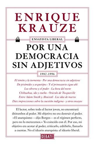 Por una democracia sin adjetivos (Ensayista liberal 4) por Enrique Krauze