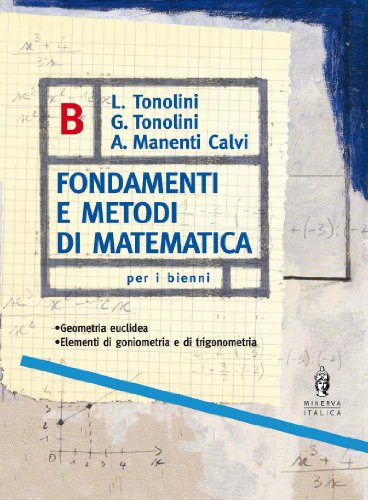 Fondamenti e metodi di matematica. Geometria. Vol. B. Per le Scuole superiori