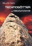 Technogötter: Vorzeitliche Hochtechnologie und verschollene Zivilisationen
