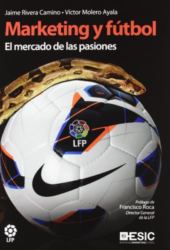 Marketing y fútbol: El mercado de las pasiones (Libros profesionales)