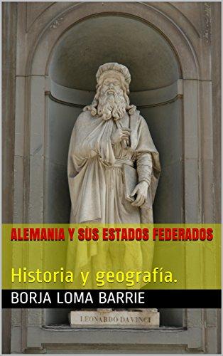 Alemania y sus estados federados : Historia y geografía. por Borja  Loma Barrie