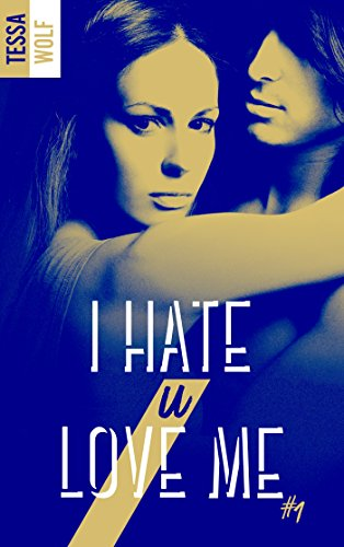 I hate U love me - tome 1 par [Wolf, Tessa]