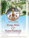 Feng-Shui & Naturmedizin. 8 Faktoren für Ihre Gesundheit - Olivia Moogk