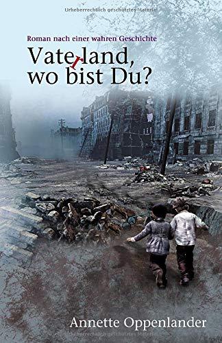 Buchseite und Rezensionen zu 'Vaterland, wo bist du?: Roman nach einer wahren Geschichte' von Annette Oppenlander
