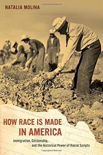 How Race Is Made in America: Immigration, Citizenship, and the Historical Power of Racial Scripts (American Crossroads) by Natalia Molina (2014-01-01)