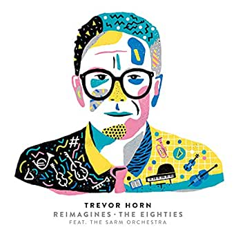 Trevor Horn Reimagines The Eighties (feat  The Sarm Orchestra)