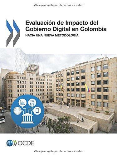 Evaluación de Impacto del Gobierno Digital en Colombia: Hacia una Nueva Metodología: Volume 2017
