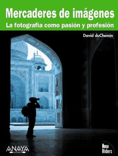 Descargar Libro Mercaderes de imágenes. La fotografía como pasión y profesión (Títulos Especiales) de David duChemin