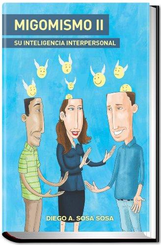 MIGOMISMO II: Su Inteligencia Interpersonal por Diego A. Sosa Sosa