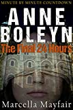 Anne Boleyn: The Final 24 hours by Marcella Mayfair