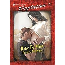 Baby, Be Mine (Mills & Boon Temptation)