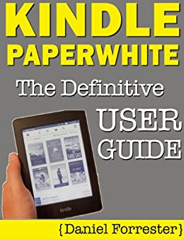 Kindle Paperwhite Manual: The Definitive User Guide For Mastering Your Kindle Paperwhite by [Forrester, Daniel]