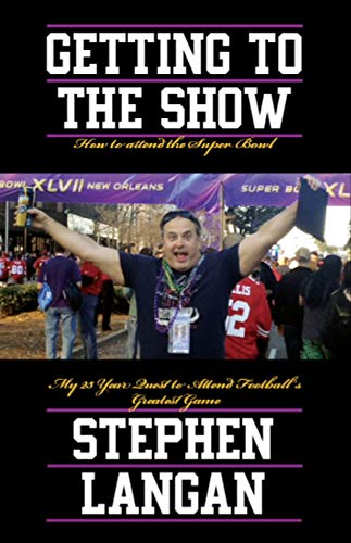 Getting To The Show: My 25 Yr. Quest to get to Football's Greatest Game (English Edition) por Stephen Langan