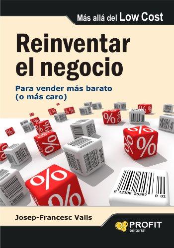 Reinventar el negocio: Para vender más barato (o más caro) eBook ...