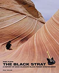 The Black Strat: Pink Floyd a History of David Gilmour's Black Fender Stratocaster by Phil Taylor (2007-11-15)