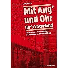 'Mit Aug' und Ohr für's Vaterland': Der Schweizer Aufklärungsdienst von Heer & Haus im Zweiten Weltkrieg