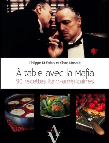 A table avec la mafia : 90 recettes italo-américaines par Philippe Di Folco
