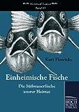 Einheimische Fische: Die Suesswasserfische unsrer Heimat (Historical Science, Band 43)