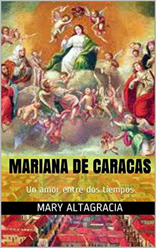 Mariana de Caracas: Un amor entre dos tiempos por Mary  Altagracia