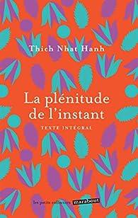 La plénitude de l'instant: Se réconcilier avec soi-même et avec autrui par Thich Nhat Hanh