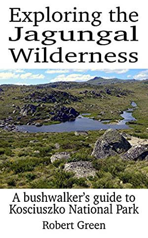 Exploring the Jagungal Wilderness: A bushwalker's guide to Kosciuszko National Park