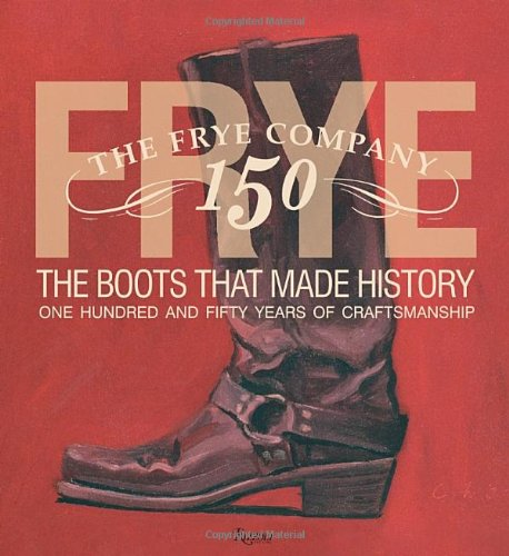 frye-the-boots-that-made-history-150-years-of-craftsmanship