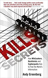 This Machine Kills Secrets: How Wikileakers, Hacktivists, and Cipherpunks Are Freeing the World's Information by Andy Greenberg (2012-03-01)
