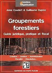 Groupements forestiers : Guide juridique, pratique et fiscal - Création, Gestion,  Administration, Fiscalité, Dissolution...