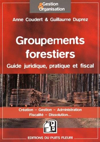 Groupements forestiers : Guide juridique, pratique et fiscal - Création, Gestion, Administration, Fiscalité, Dissolution... par Sylvestre Coudert