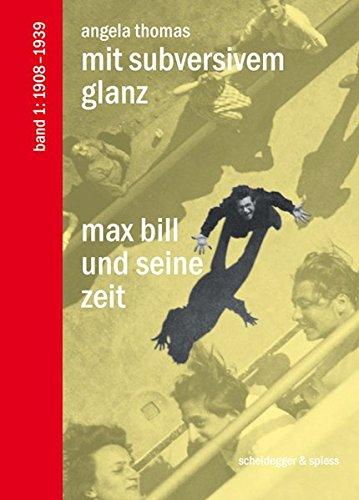 Max Bill und seine Zeit / Mit Subversivem Glanz: Max Bill und seine Zeit. Band 1: 1908–1939 Buch-Cover