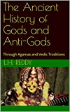 The Ancient History of Gods and Anti-Gods: Through Agamas and Vedic Traditions