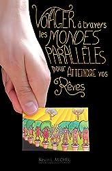 Voyager à Travers les Mondes Parallèles pour Atteindre vos Rêves (French Edition)