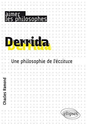 Derrida. Une philosophie de l'criture