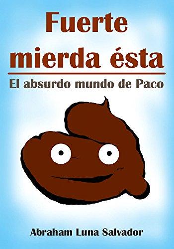 Fuerte mierda ésta: el absurdo mundo de Paco por Abraham Luna Salvador