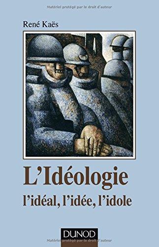 L'idéologie - l'idéal, l'idée, l'idole