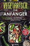 Vegetarisch für Anfänger-Kochbuch mit 101 vegetarischen Rezepten für Einsteiger und Faule-Rezeptbuch inklusive Einführung und Erklärung der ... und ausführlichem 7-Tage Ernährungsplan