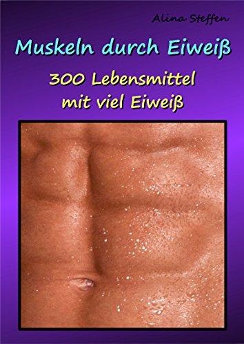 Muskeln durch Eiweiß: 300 Lebensmittel mit viel Eiweiß