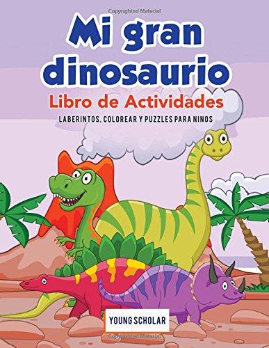 Mi gran dinosaurio Libro de Actividades: Laberintos, Colorear y Puzzles para Ninos