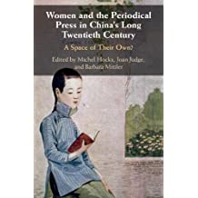 Women and the Periodical Press in China's Long Twentieth Century: A Space of their Own?