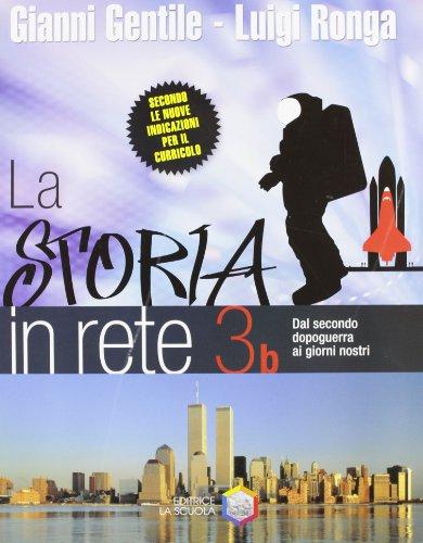 La storia in rete. Vol. 3B: Dal secondo dopoguerra ai giorni nostri. Per la Scuola media