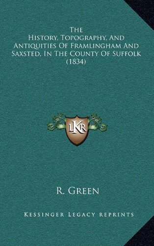 The History, Topography, and Antiquities of Framlingham and Saxsted, in the County of Suffolk (1834)