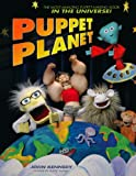 Puppet Planet: The Most Amazing Puppet-Making Book in the Universe!