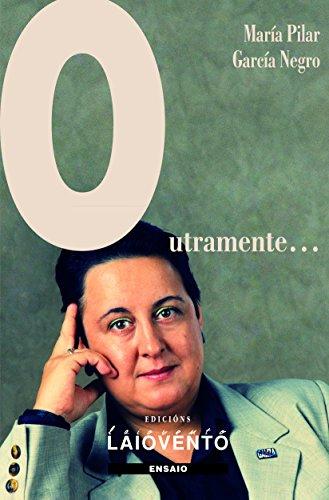 OUTRAMENTE... (Galician Edition) por MARÍA PILAR GARCÍA NEGRO