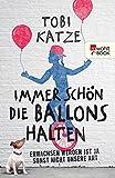 Immer schön die Ballons halten: Erwachsen werden ist ja sonst nicht unsere Art