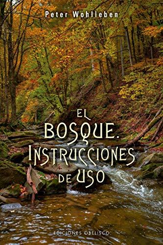 El bosque. Instrucciones de uso (ESPIRITUALIDAD Y VIDA INTERIOR) por PETER WOHLLEBEN