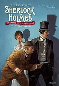 Deux enquêtes de Sherlock Holmes : L'aventure du ruban moucheté suivie du Diadème de béryls par Christel Espié