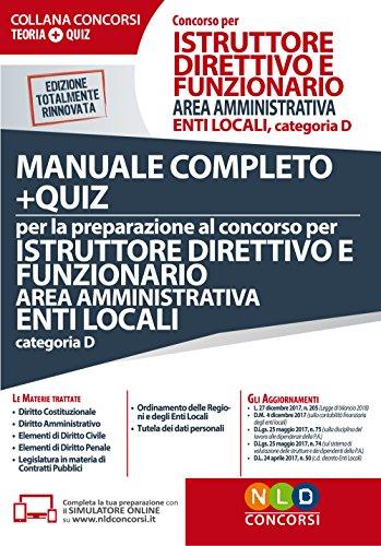 Concorso per istruttore direttivo e funzionario enti locali area amministrativa. Categoria D. Manuale completo + quiz per la preparazione al concorso. Con software di simulazione