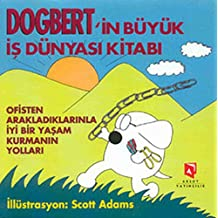 Dogbertin Büyük Is Dünyasi Kitabi - Ofisten Arakladiklarinla Iyi Bir Yasam Kurmanin Yollari: Ofisten Arakladiklarinla Iyi Bir Yasam Kurmanin Yollari